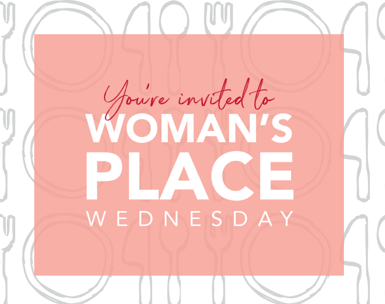 An invitation to Women's Place Wednesday.